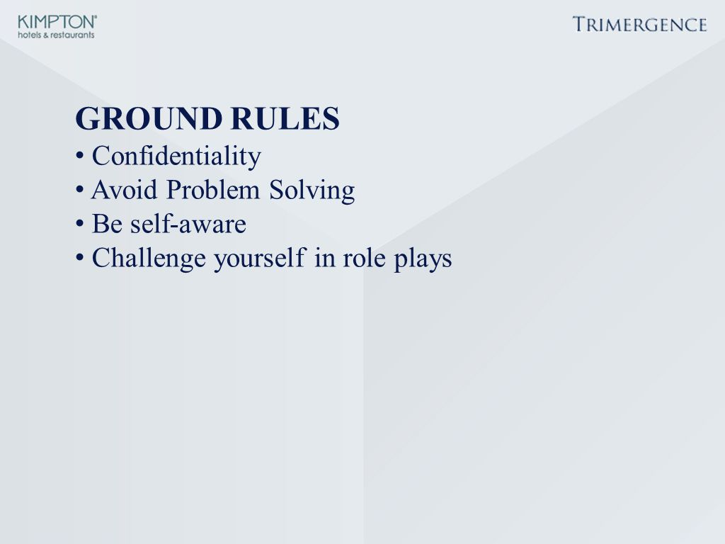 GROUND RULES Confidentiality Avoid Problem Solving Be self-aware Challenge yourself in role plays
