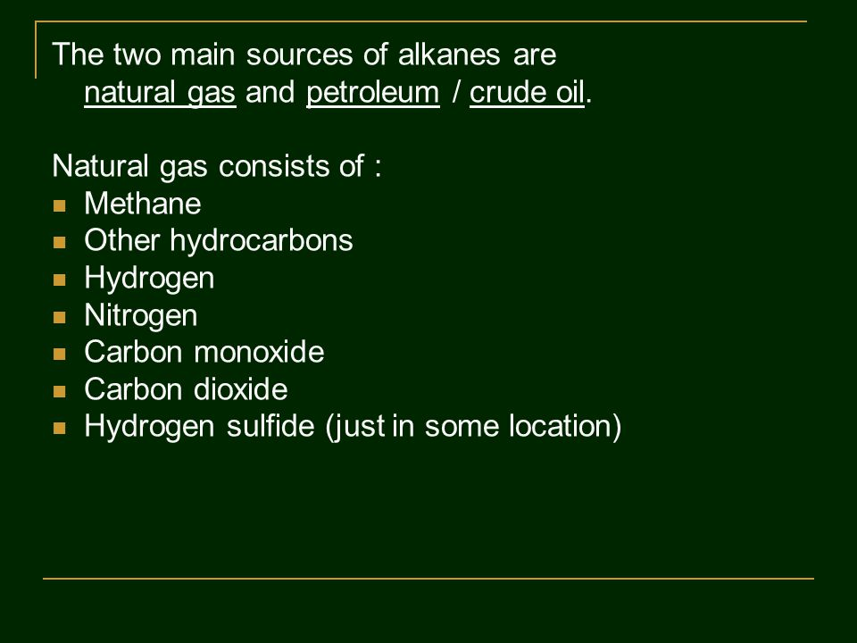 The two main sources of alkanes are natural gas and petroleum / crude oil.
