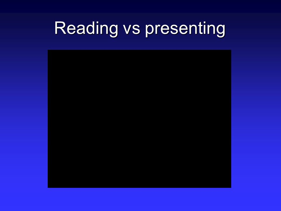Problems with reading aloud  Reading…sends everyone to sleep.  You don't engage the audience if you don't look at them.