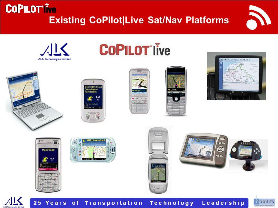 2 5 Y e a r s o f T r a n s p o r t a t i o n T e c h n o l o g y L e a d e r s h i p Existing CoPilot|Live Sat/Nav Platforms