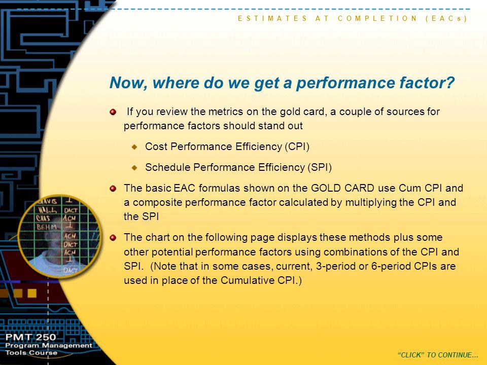 EAC Methods E S T I M A T E S A T C O M P L E T I O N ( E A C s ) MethodFormula 1.Cum CPI (EAC CPIc ) ACWP C + ( BAC – BCWP C ) CPI C ( ) BAC CPI C = 2.