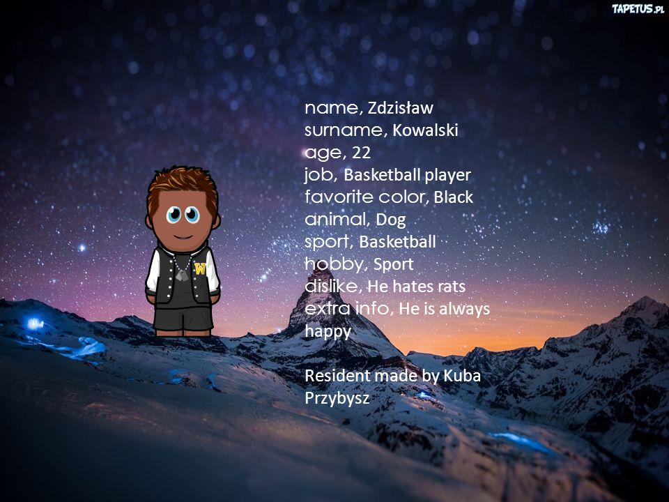 School from Zaborów name, Zdzisław surname, Kowalski age, 22 job, Basketball player favorite color, Black animal, Dog sport, Basketball hobby, Sport dislike, He hates rats extra info, He is always happy Resident made by Kuba Przybysz
