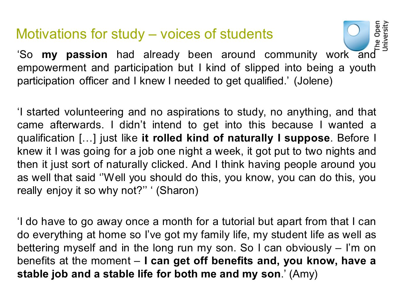 Motivations for study – voices of students 'So my passion had already been around community work and empowerment and participation but I kind of slipped into being a youth participation officer and I knew I needed to get qualified.' (Jolene) 'I started volunteering and no aspirations to study, no anything, and that came afterwards.