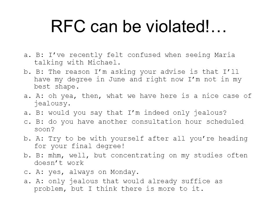 RFC can be violated!… a. B: I've recently felt confused when seeing Maria talking with Michael.