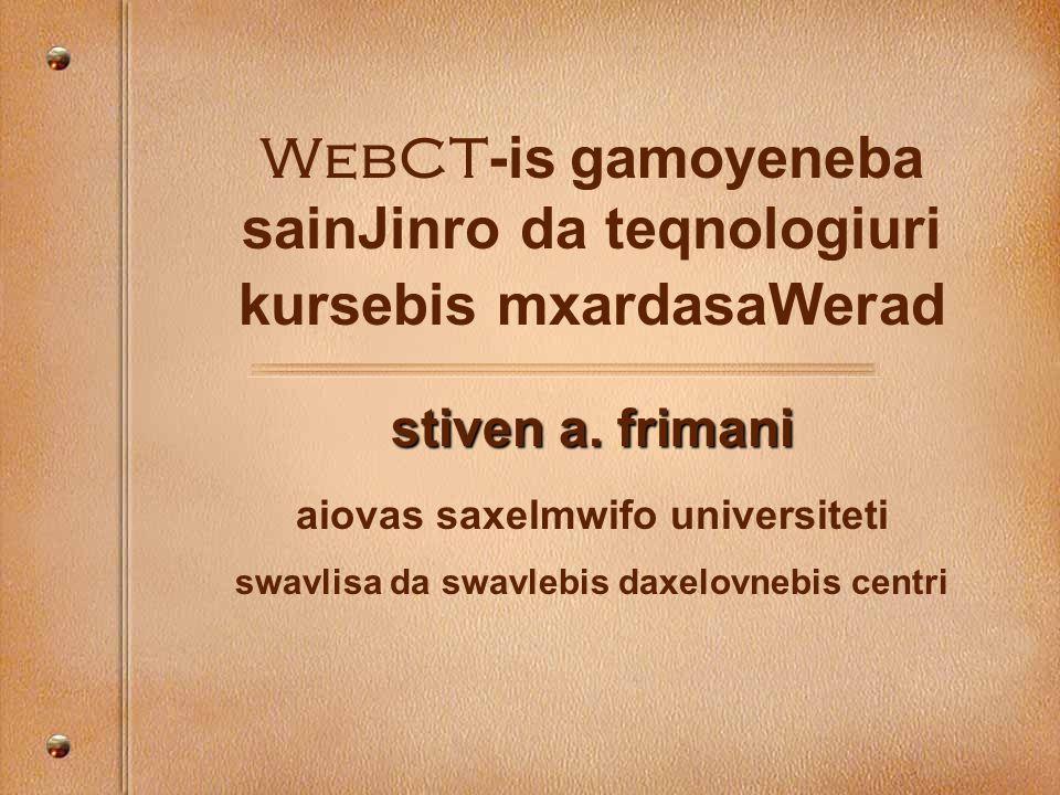 WebCT -is gamoyeneba sainJinro da teqnologiuri kursebis mxardasaWerad stiven a.