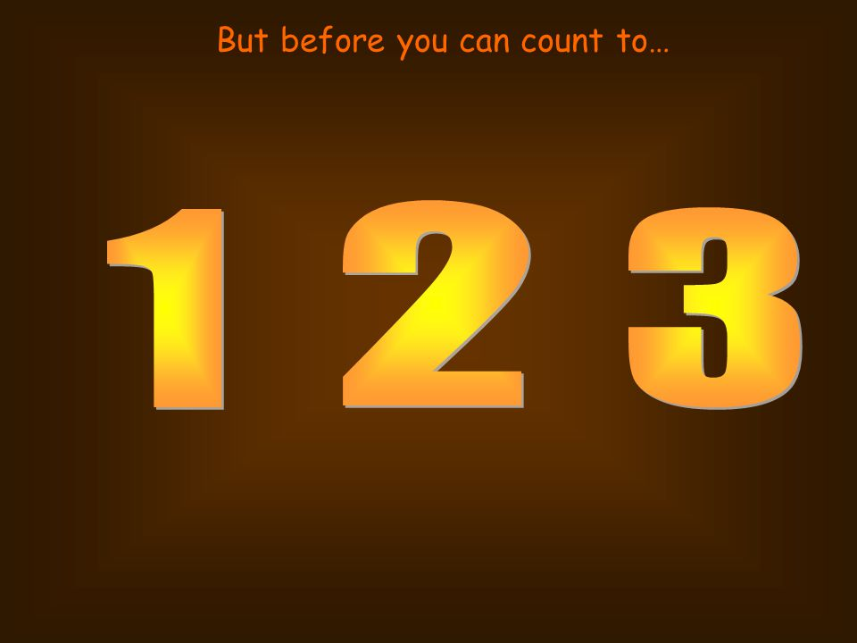 But before you can count to…