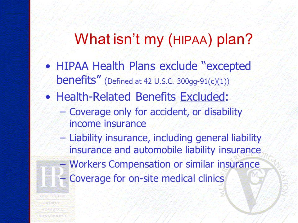 What isn't my ( HIPAA ) plan. HIPAA Health Plans exclude excepted benefits ( Defined at 42 U.S.C.