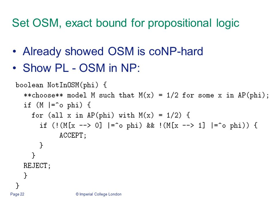 © Imperial College LondonPage 22 Set OSM, exact bound for propositional logic Already showed OSM is coNP-hard Show PL - OSM in NP: