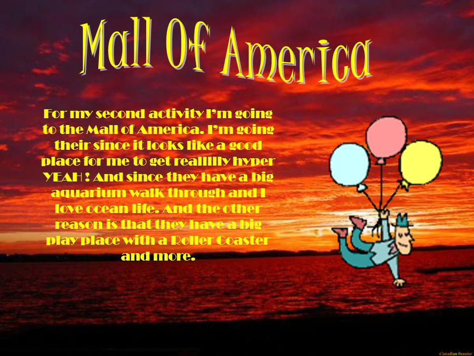 For my second activity I'm going to the Mall of America.