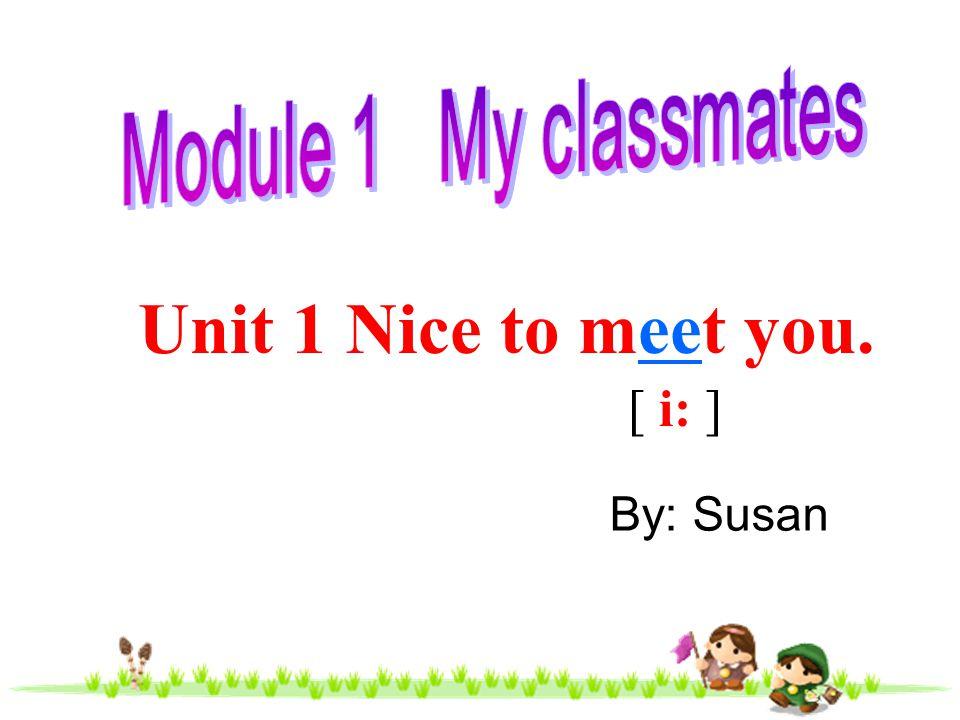 My name s. I m a. I m from. I m. [ ɒ ] [ i: ] Susan teacher Haiyan, China Chinese [ i: ]