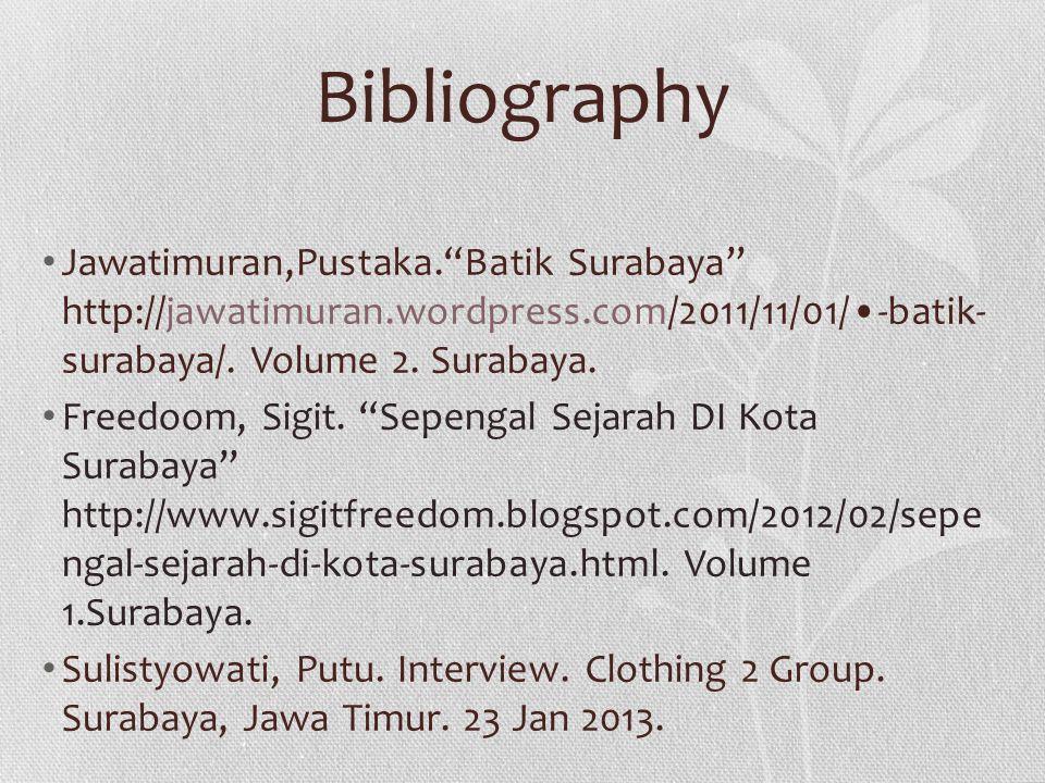 Bibliography Jawatimuran,Pustaka. Batik Surabaya'' http://jawatimuran.wordpress.com/2011/11/01/-batik- surabaya/.