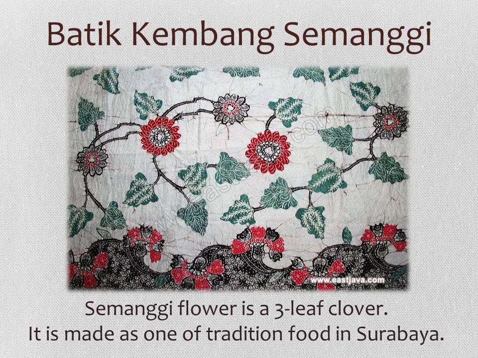 Batik Kembang Semanggi Semanggi flower is a 3-leaf clover.