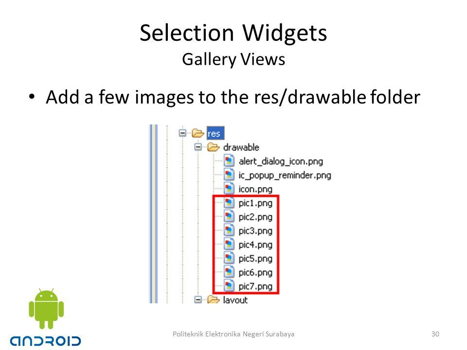Selection Widgets Gallery Views Add a few images to the res/drawable folder 30Politeknik Elektronika Negeri Surabaya