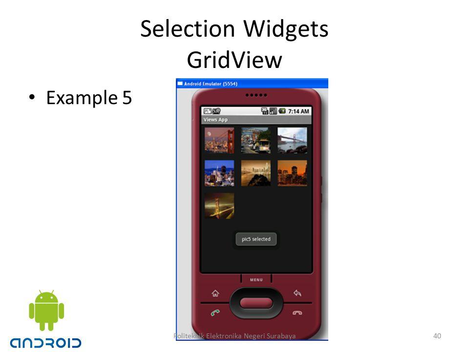 Selection Widgets GridView Example 5 40Politeknik Elektronika Negeri Surabaya