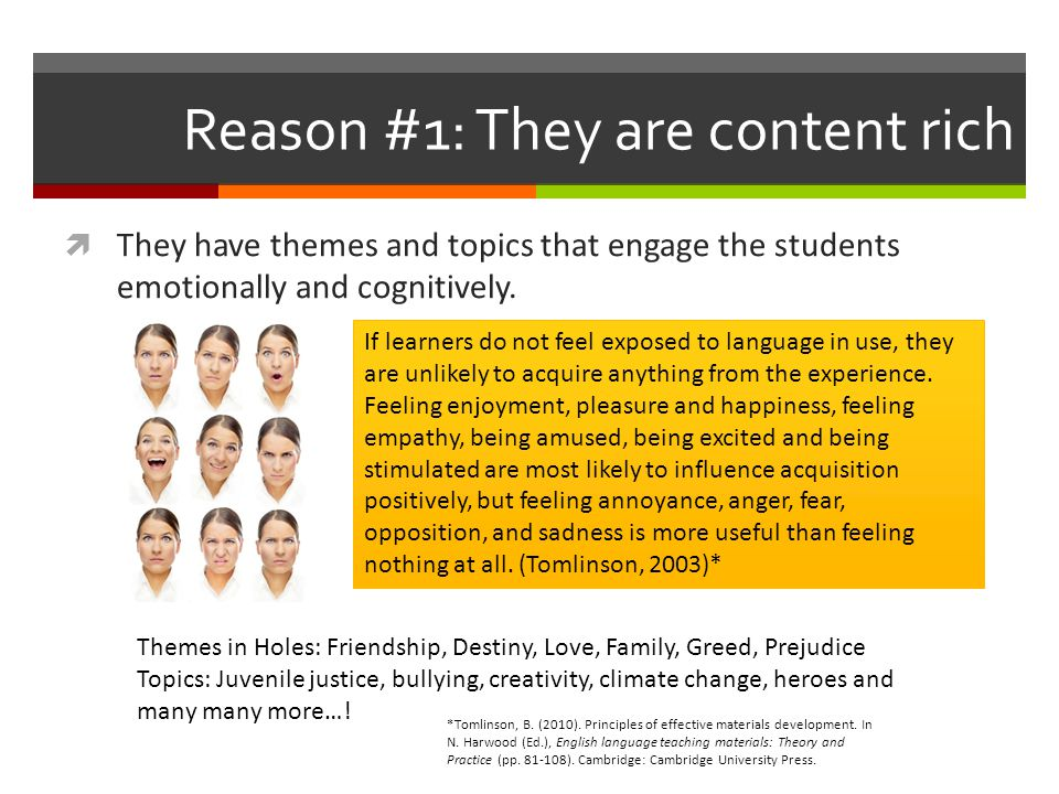 Reason #1: They are content rich  They have themes and topics that engage the students emotionally and cognitively.