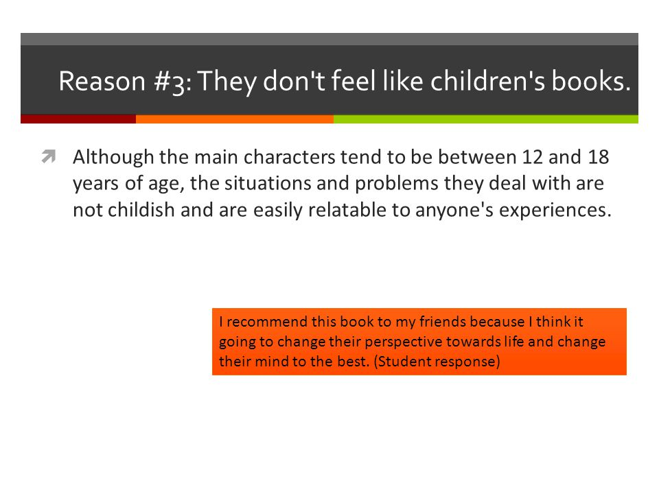Reason #3: They don't feel like children's books.  Although the main characters tend to be between 12 and 18 years of age, the situations and problem