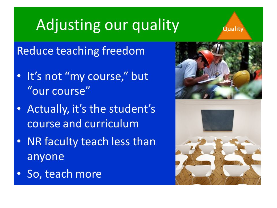 """Adjusting our quality Reduce teaching freedom It's not """"my course,"""" but """"our course"""" Actually, it's the student's course and curriculum NR faculty tea"""