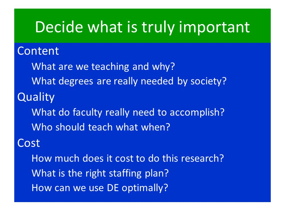 Decide what is truly important Content What are we teaching and why.