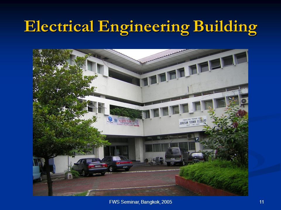 11FWS Seminar, Bangkok, 2005 Electrical Engineering Building