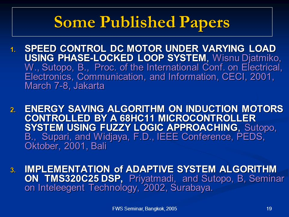 19FWS Seminar, Bangkok, 2005 Some Published Papers 1. SPEED CONTROL DC MOTOR UNDER VARYING LOAD USING PHASE-LOCKED LOOP SYSTEM, Wisnu Djatmiko, W., Su