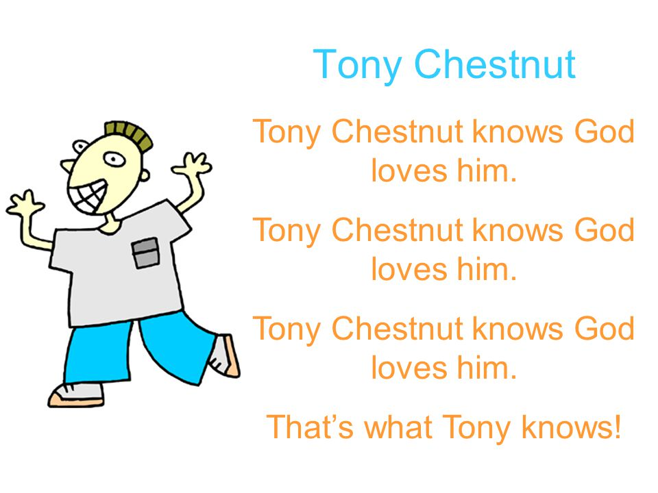 Tony Chestnut Tony Chestnut knows God loves him. That's what Tony knows!