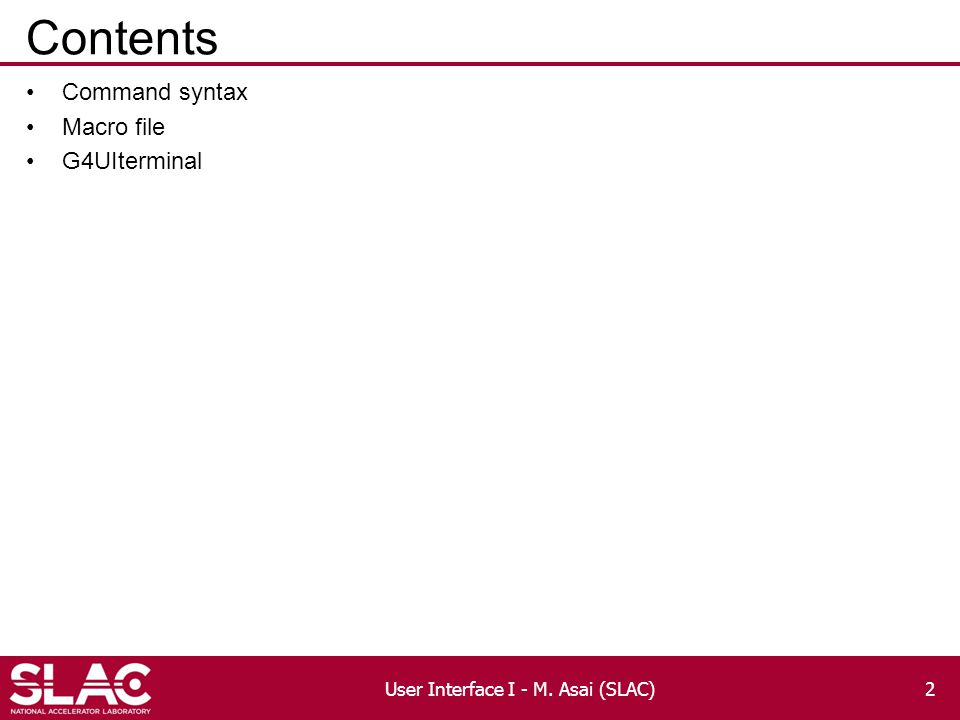 Contents Command syntax Macro file G4UIterminal User Interface I - M. Asai (SLAC)2