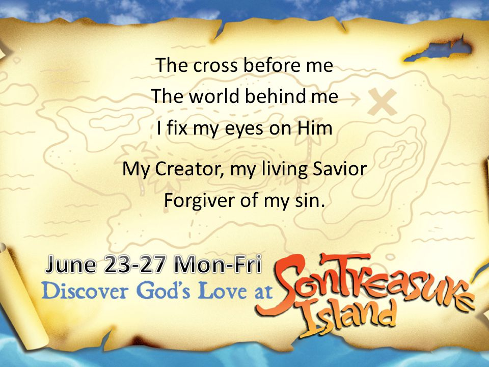 The cross before me The world behind me I fix my eyes on Him My Creator, my living Savior Forgiver of my sin.