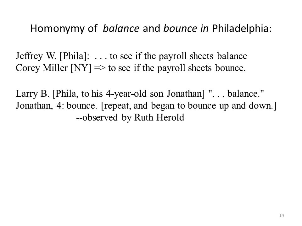Cross-dialectal confusion of Philadelphia intervocalic /l/ Bank teller [Phila, reads William ] WL [ NNJ] => WHAM.