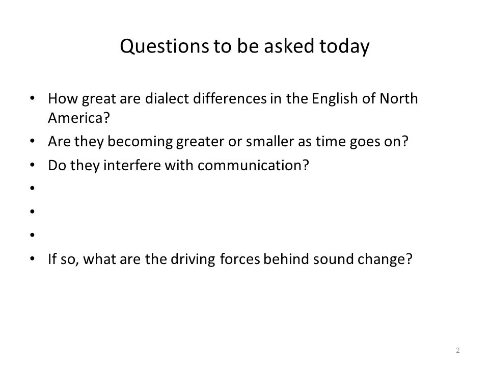 Questions to be asked today How great are dialect differences in the English of North America.