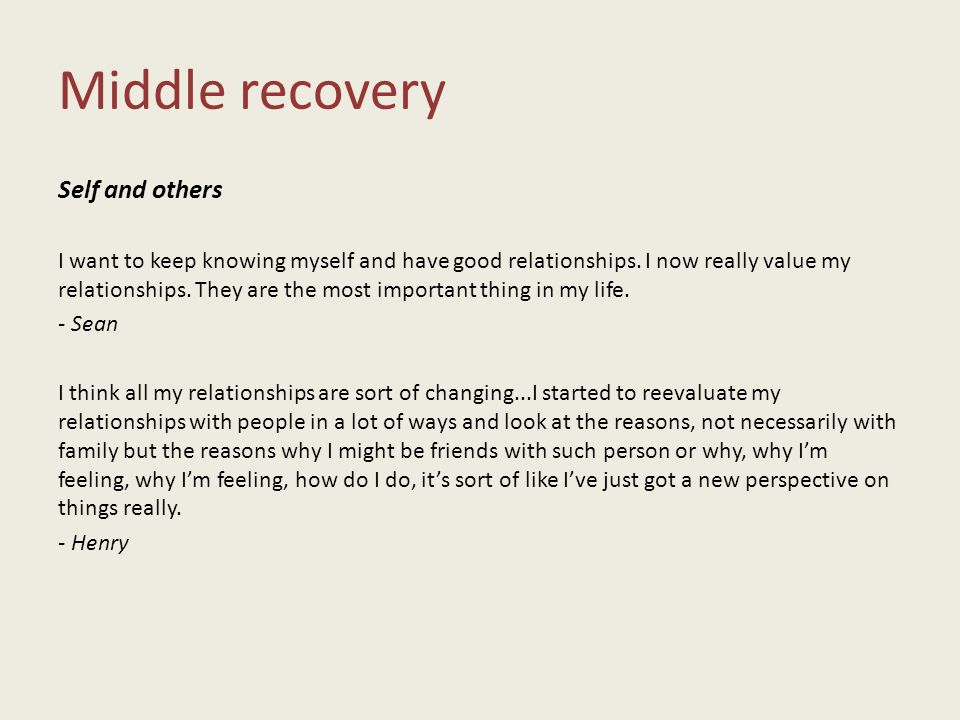 Middle recovery Self and others I want to keep knowing myself and have good relationships.