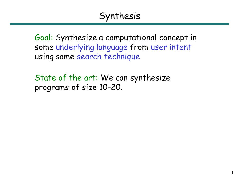 1 Synthesis Goal: Synthesize a computational concept in some underlying language from user intent using some search technique.