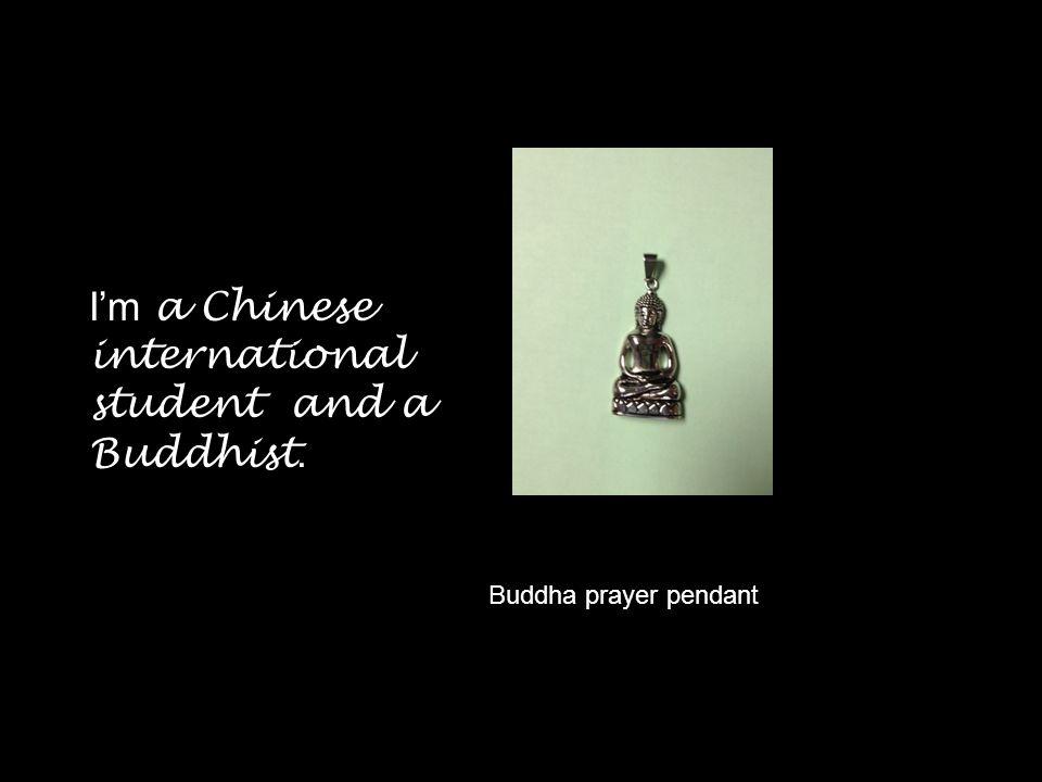 I'm a Chinese international student and a Buddhist. Buddha prayer pendant