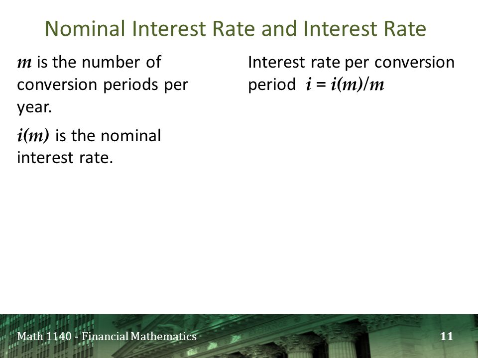 Math 1140 - Financial Mathematics m is the number of conversion periods per year. i(m) is the nominal interest rate. Interest rate per conversion peri