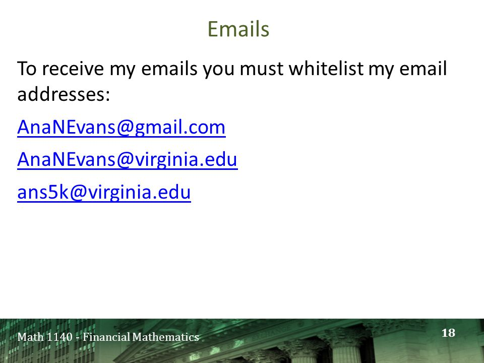 Math 1140 - Financial Mathematics Emails To receive my emails you must whitelist my email addresses: AnaNEvans@gmail.com AnaNEvans@virginia.edu ans5k@