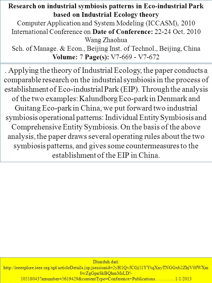 Research on industrial symbiosis patterns in Eco-industrial Park based on Industrial Ecology theory Computer Application and System Modeling (ICCASM), 2010 International Conference on Date of Conference: 22-24 Oct.