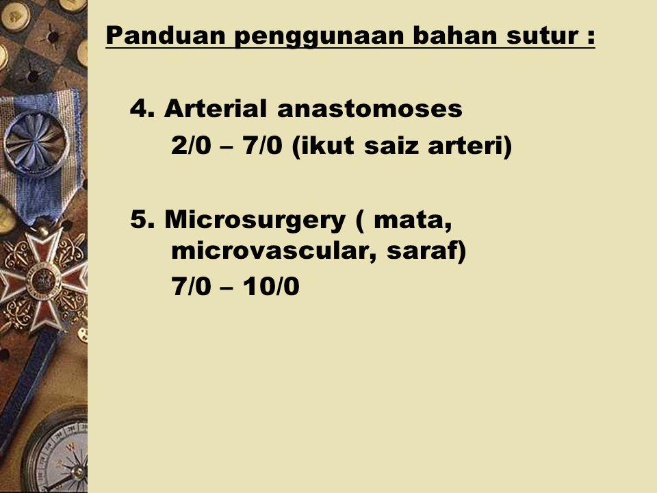 Panduan Penggunaan Bahan Sutur: 1.Kulit: I. Muka – 5/0 – 6/0 ii. Tangan & kaki – 3/0 – 4/0 iii. Kawasan lain – 2/0 – 3/0 2. Dinding abdominal I. 0/0,