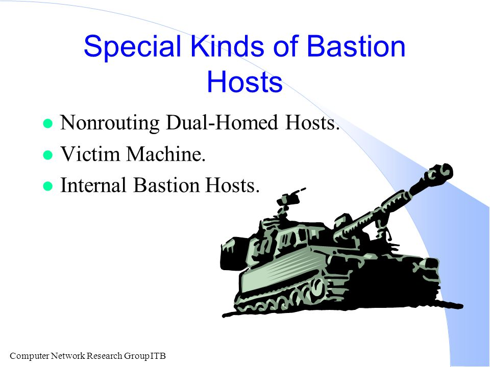 Computer Network Research Group ITB Special Kinds of Bastion Hosts l Nonrouting Dual-Homed Hosts.