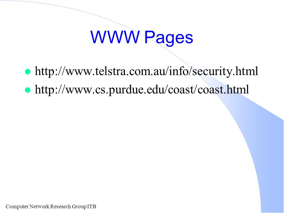 Computer Network Research Group ITB WWW Pages l http://www.telstra.com.au/info/security.html l http://www.cs.purdue.edu/coast/coast.html