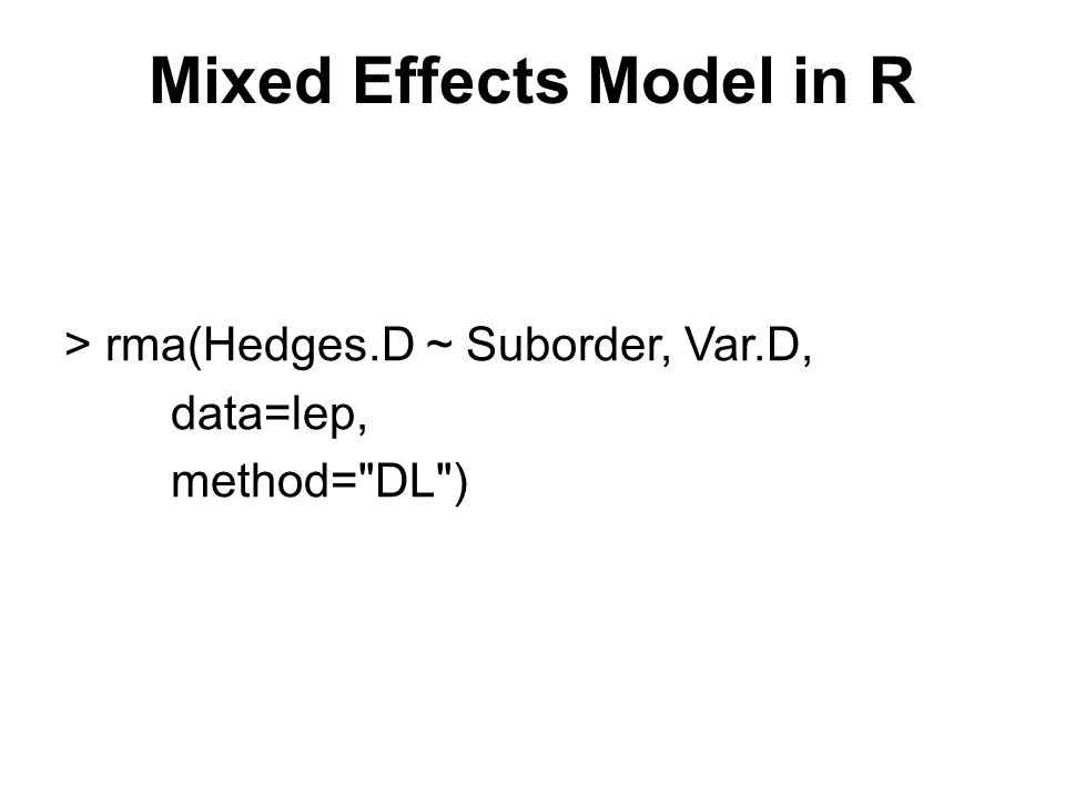 Mixed Effects Model in R > rma(Hedges.D ~ Suborder, Var.D, data=lep, method= DL )