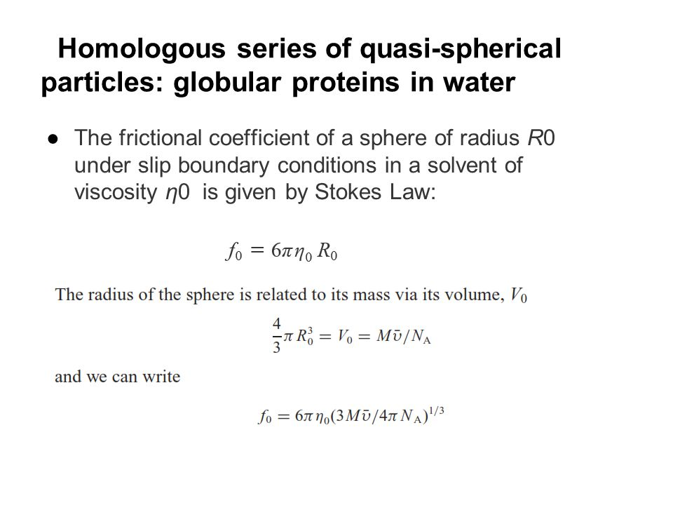 Homologous series of quasi-spherical particles: globular proteins in water ●The frictional coefficient of a sphere of radius R0 under slip boundary co