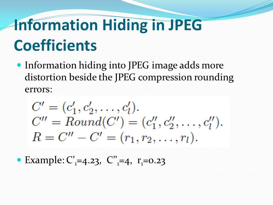 Information Hiding in JPEG Coefficients Information hiding into JPEG image adds more distortion beside the JPEG compression rounding errors: Example: