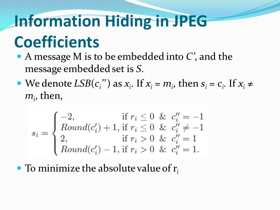 Information Hiding in JPEG Coefficients A message M is to be embedded into C', and the message embedded set is S. We denote LSB(c i '' ) as x i. If x