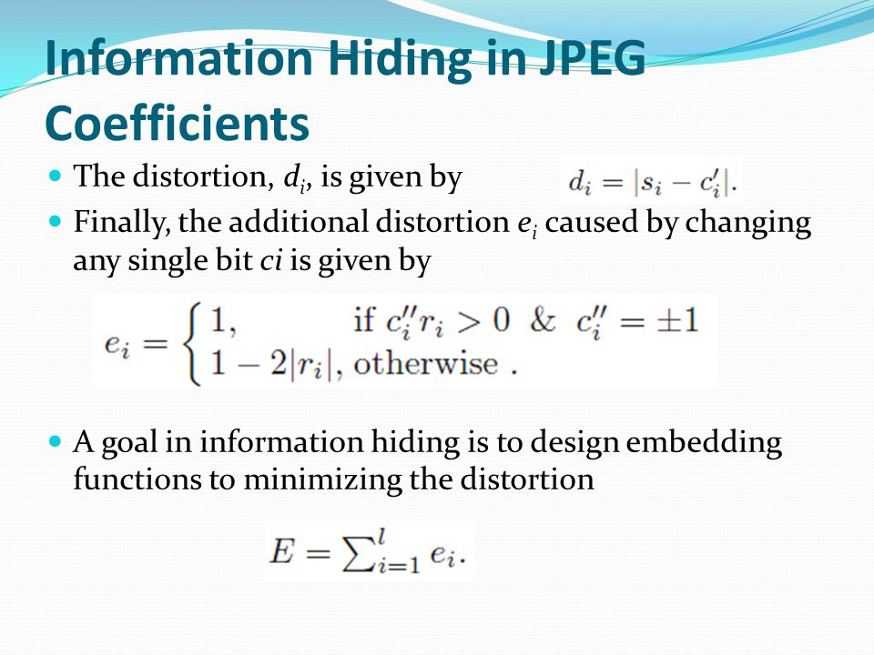 Information Hiding in JPEG Coefficients The distortion, d i, is given by Finally, the additional distortion e i caused by changing any single bit ci i