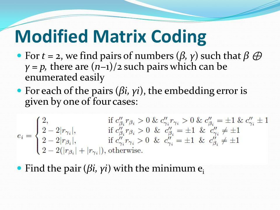 Modified Matrix Coding For t = 2, we find pairs of numbers (β, γ) such that β ⊕ γ = p, there are (n−1)/2 such pairs which can be enumerated easily For