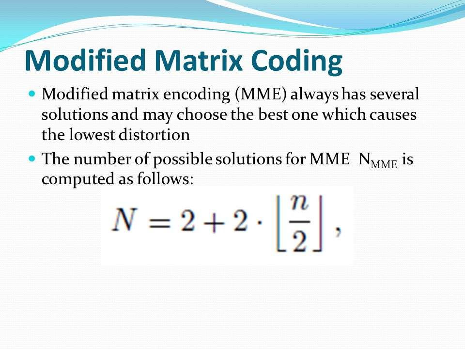 Modified Matrix Coding Modified matrix encoding (MME) always has several solutions and may choose the best one which causes the lowest distortion The
