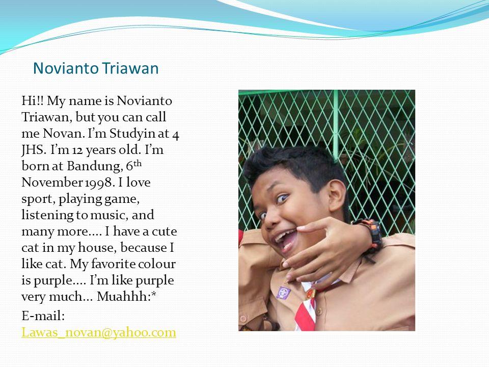 Novianto Triawan Hi!.My name is Novianto Triawan, but you can call me Novan.