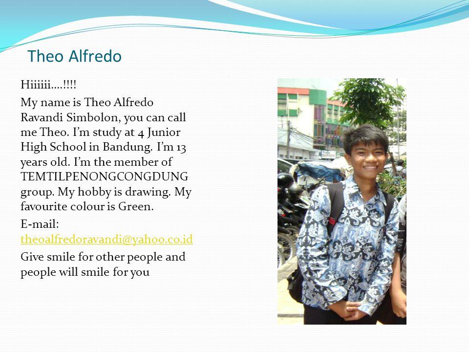 Theo Alfredo Hiiiiii….!!!.My name is Theo Alfredo Ravandi Simbolon, you can call me Theo.