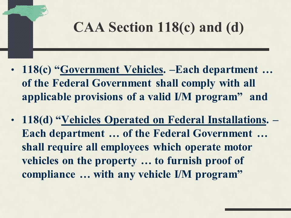 """CAA Section 118(c) and (d) 118(c) """"Government Vehicles. –Each department … of the Federal Government shall comply with all applicable provisions of a"""