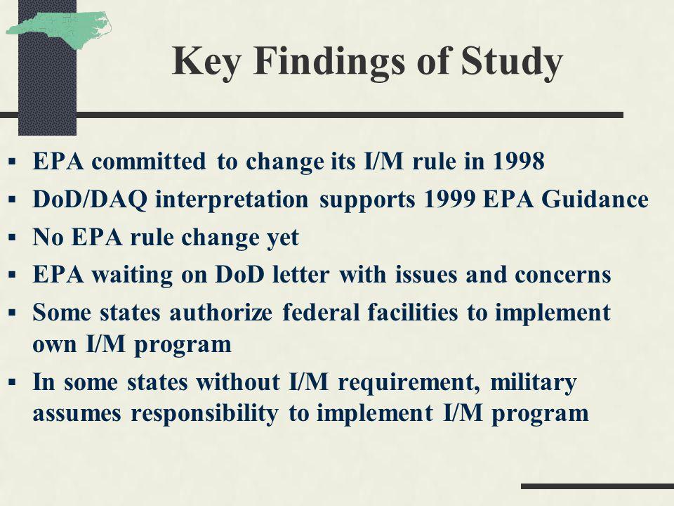 Key Findings of Study  EPA committed to change its I/M rule in 1998  DoD/DAQ interpretation supports 1999 EPA Guidance  No EPA rule change yet  EP