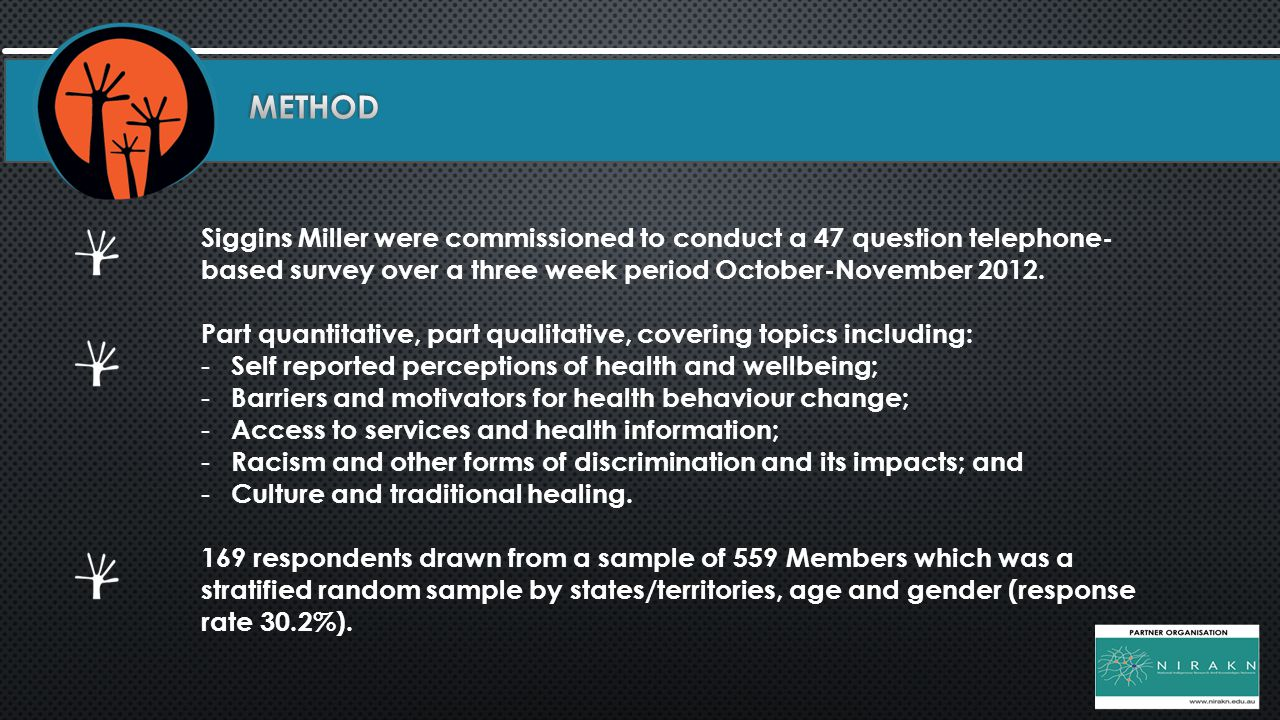 Siggins Miller were commissioned to conduct a 47 question telephone- based survey over a three week period October-November 2012. Part quantitative, p